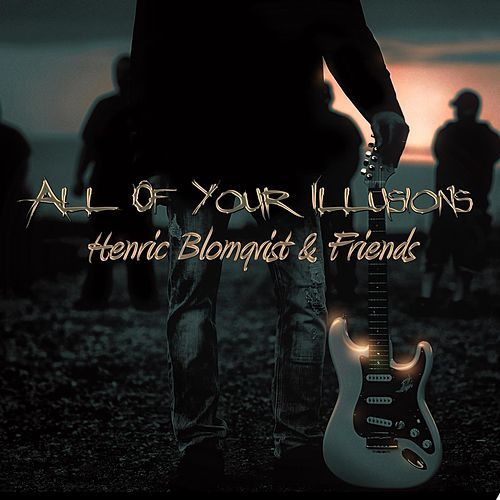 All of Your Illusions by Henric Blomqvist