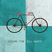 Leisure Time by Bill Monroe