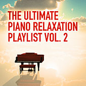 The Ultimate Piano Relaxation Playlist, Vol. 2 (25 Songs of Pure Relaxing Piano Music) de Various Artists