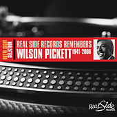 Real Side Records Remembers - Wilson Pickett 1941-2006 by Wilson Pickett