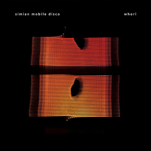 Whorl by Simian Mobile Disco