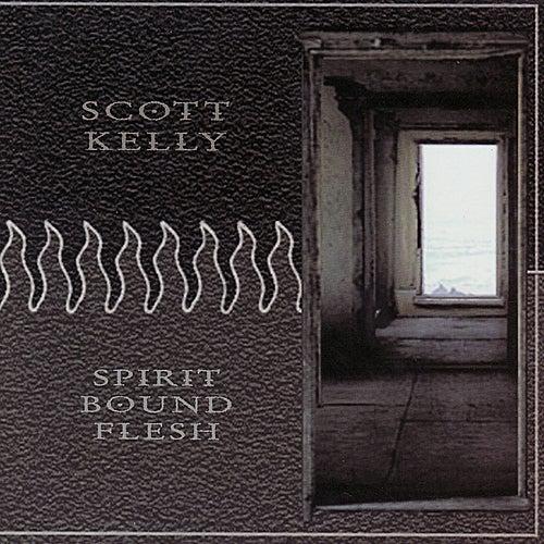 Spirit Bound Flesh by Scott Kelly