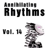 Annihilating Rhythms, Vol. 14 by Various Artists