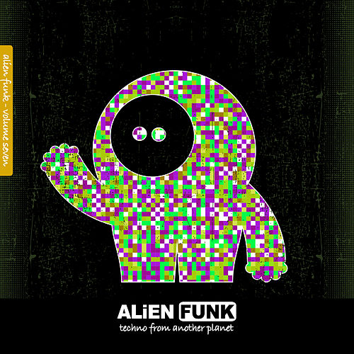Alien Funk, Vol. 7 - Techno from Another Planet by Various Artists