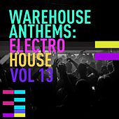 Warehouse Anthems: Electro House Vol. 13 - EP by Various Artists