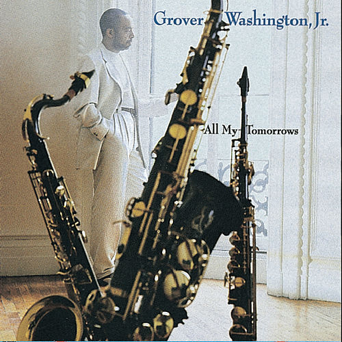 All My Tomorrows by Grover Washington, Jr.