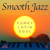 Smooth Jazz: Relaxing Music, Vol. 9 (Funky, Latin, Soul) by Smooth Jazz Band Francesco Digilio