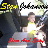 Slow and Easy by Stan Johanson