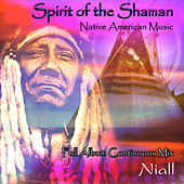 Spirit of the Shaman: Native American Music: Full Album Continuous Mix by Niall