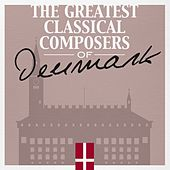 The Greatest Classical Composers of Denmark by Various Artists