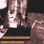 Essential Recordings (Remastered) by Jerry Lee Lewis