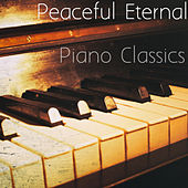 Peaceful Eternal Piano Classics von Various Artists