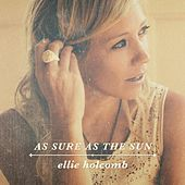 As Sure as the Sun by Ellie Holcomb