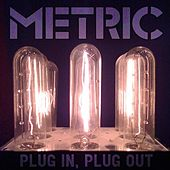 Plug in Plug Out by Metric