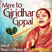 Mere to Giridhar Gopal: Best of Carnatic Bhajans Collection by M S Subbulakshmi by M. S. Subbulakshmi