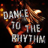 Dance to the Rhythm by Various Artists