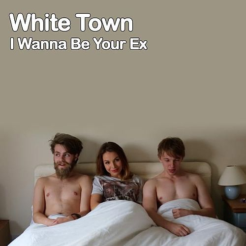I Wanna Be Your Ex de White Town