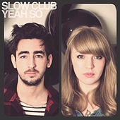 Yeah, So by Slow Club