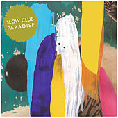 Paradise by Slow Club