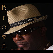 Don't Wait for Luv by Brown