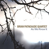 As We Know It by Brian Patneaude Quartet