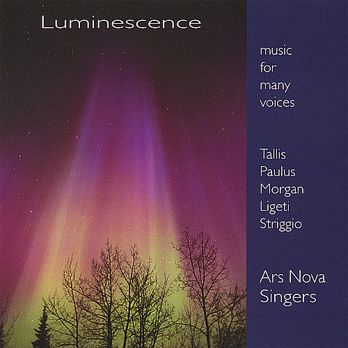 Luminescence: Music for Many Voices by Ars Nova Singers
