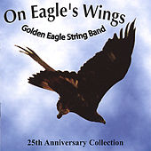On Eagle's Wings by The Golden Eagle String Band