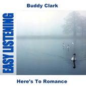 Here's To Romance by Buddy Clark (Jazz)