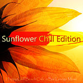 Sunflower Chill Edition (Happy Chill Beach Cafe & Bar Lounge Music) von Various Artists