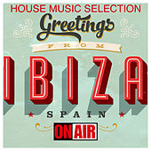 Greetings From Ibiza (House Music Selection) by Various Artists