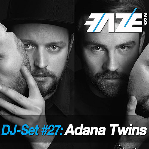 Faze DJ Set #27: Adana Twins by Various Artists
