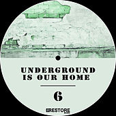 Underground Is Our Home, Vol. 6 de Various Artists