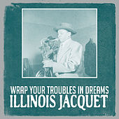 Wrap Your Troubles in Dreams by Illinois Jacquet