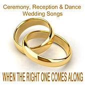 Ceremony, Reception & Dance Wedding Songs: When the Right One Comes Along by The O'Neill Brothers Group