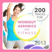 200 Tracks for Workout, Aerobics and Fitness 2013 de Various Artists