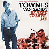 Be Here To Love Me (Soundtrack) de Townes Van Zandt