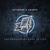 You Brought Me Back to Life by Citizens!