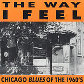 The Way I Feel - Chicago Blues of the 1960's by Various Artists