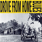 Drove from Home Blues by Various Artists