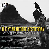 The Year Before Yesterday by Los Angeles Percussion Quartet