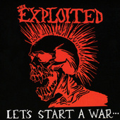 Let's Start A War... Said Maggie One Day by The Exploited