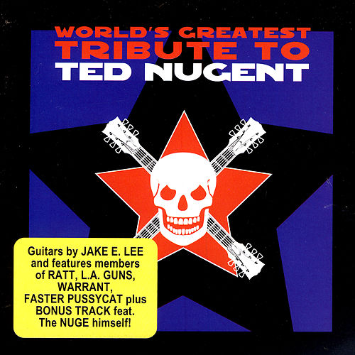 World's Greatest Tribute To Ted Nugent by Various Artists