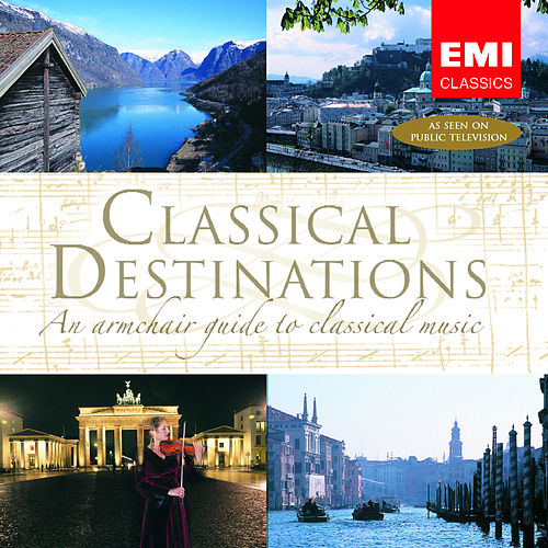 Classical Destinations - An Armchair Guide To Classical Music by Various Artists