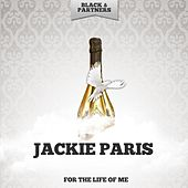 For the Life of Me by Jackie Paris