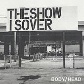 The Show Is Over de Body/Head