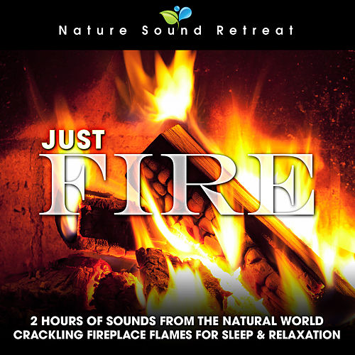 Just Fire: 2 Hours of Sounds from the Natural World (Crackling Fireplace Flames for Sleep & Relaxation) by Nature Sound Retreat