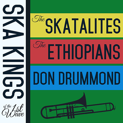 Ska Kings of the First Wave with the Skatalites, The Ethiopians, And Don Drummond by Various Artists