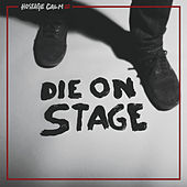 Die On Stage by Hostage Calm