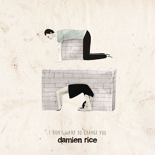I Don't Want To Change You by Damien Rice