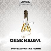Don't Take Your Love from Me de Gene Krupa